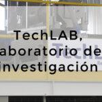 TechLAB, el laboratorio de investigación que te permite innovar en tu empresa