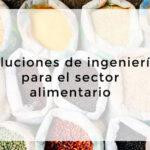 ¿Qué soluciones de ingeniería para el sector alimentario son adecuadas?